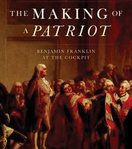 The Making of a Patriot: Benjamin Franklin at the Cockpit