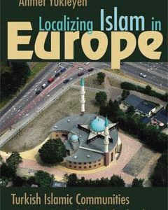 Localizing Islam in Europe: Turkish Islamic Communities in Germany and the Netherlands
