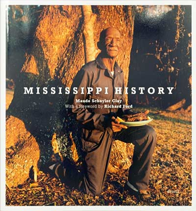 Mississippi History By Maude Schuyler Clay (Steidl 2015), Foreward by Richard Ford