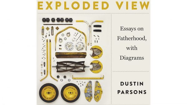 """""""Exploded View: Essays on Fatherhood, with Diagrams"""""""