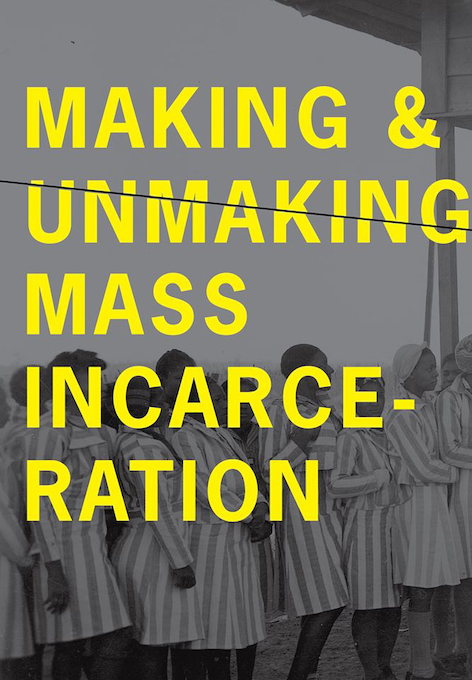 Making and Unmaking Mass Incarceration Conference