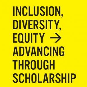 IDEAS Forum: Inclusion, Diversity, Equity - Advancing through scholarship